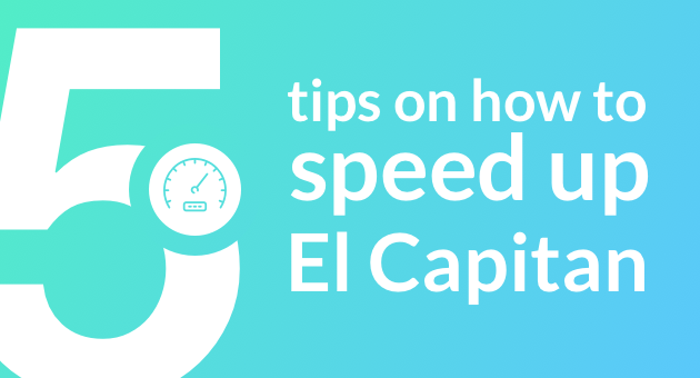 El Capitan Slow? 5 tips on how to speed up OS X 10.11