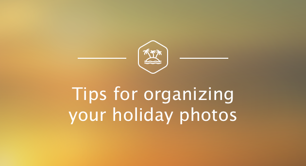 Tips for organizing your holiday photos on Mac OS