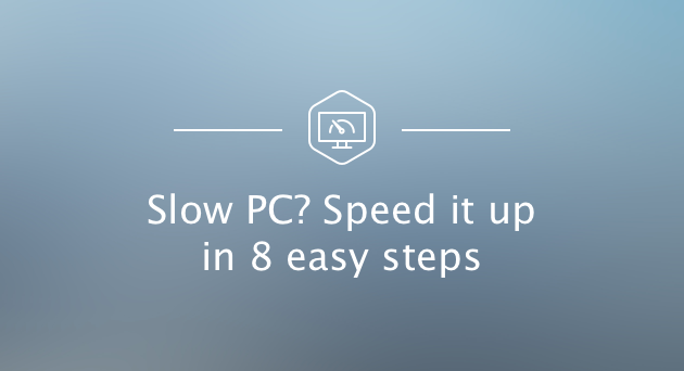Slow PC - Speed it up in 8 easy steps