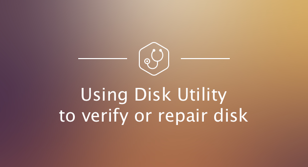 Using Disk Utility to verify or repair disk