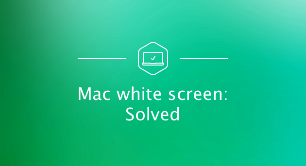 mac-white-screen-solved