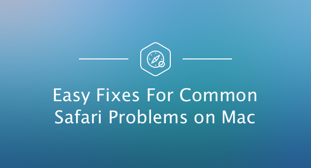 Easy Fixes For Common Safari Problems on Mac