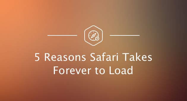 5 reasons Safari takes forever to load