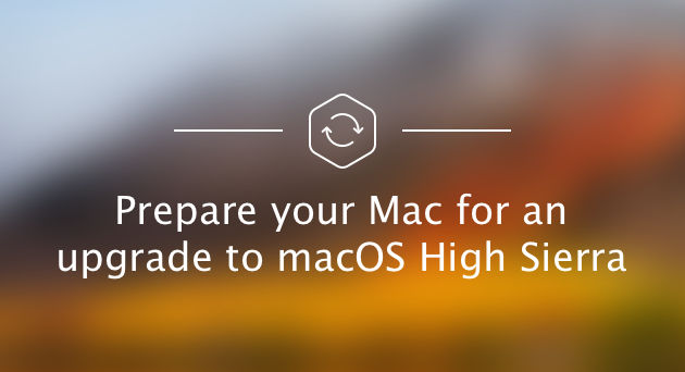 Prepare your Mac for an upgrade to macOS High Sierra