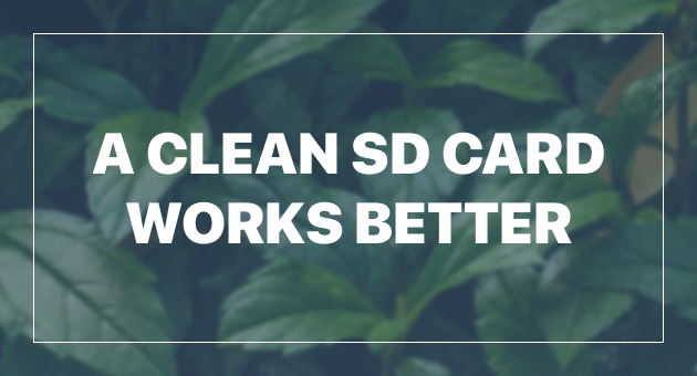 A clean SD card works better
