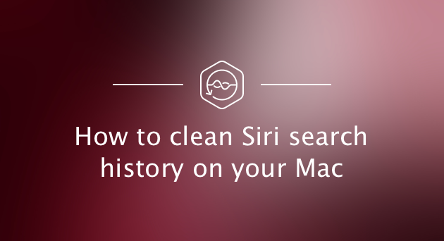 How to clear Siri search history from your Mac