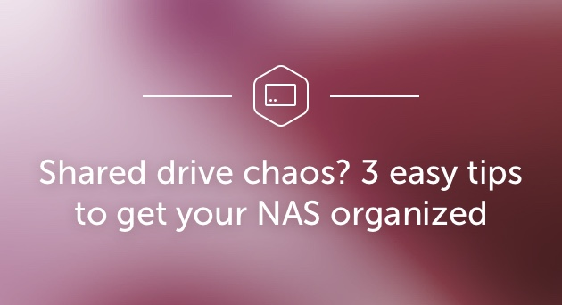 Shared drive chaos - 3 easy tips to get your NAS organized