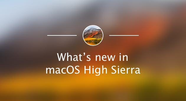 What's in the new macOS High Sierra for your Mac