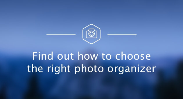 Photo Management: Find out how to choose the right photo organizer