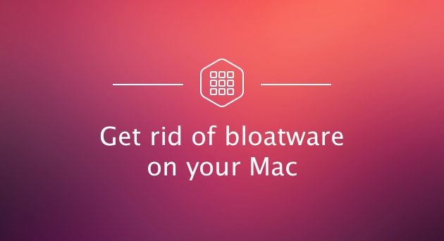 Get rid of bloatware on your Mac