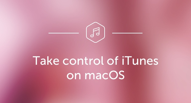 Take control of iTunes on macOS
