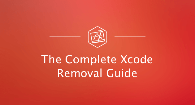 The complete Xcode removal guide