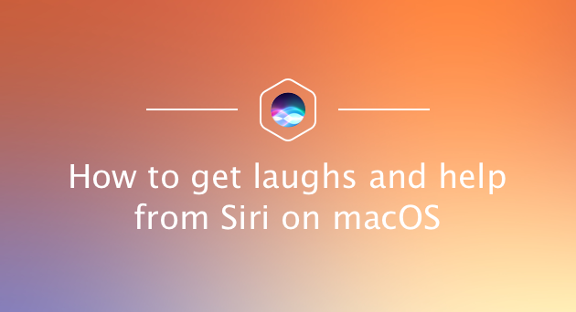 How to get laughs and help from Siri on macOS